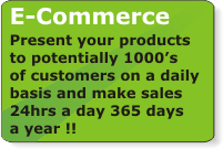 Present your products to potentially 1000�s of customers on a daily basis and make sales 24hrs a day 365 days a year !!